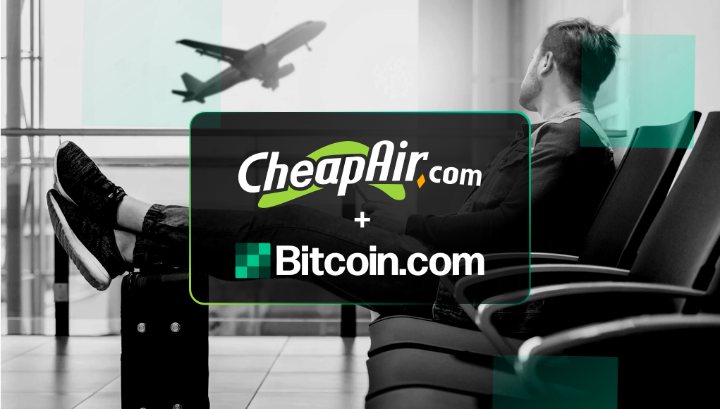 PR: CheapAir.com and Bitcoin.com Partner to Serve Bitcoin Cash Travelers